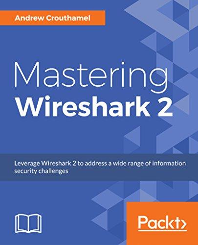 Mastering Wireshark 2: Leverage Wireshark 2 to address a wide range of information security challenges
