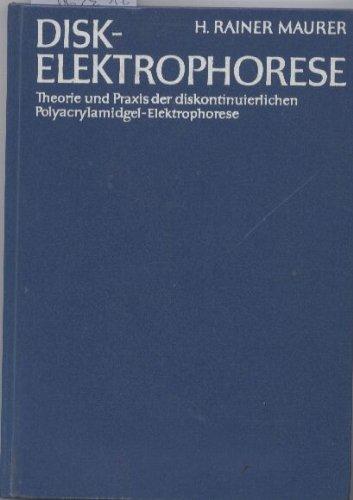 Disk-Elektrophorese: Theorie und Praxis der diskontinuierlichen Polyacrylamidgel-Elektrophorese ; 15 Tabellen (Arbeitsmethoden der modernen Naturwissenschaften)