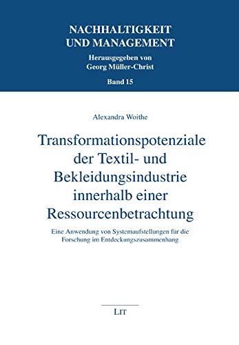 Transformationspotenziale der Textil- und Bekleidungsindustrie innerhalb einer Ressourcenbetrachtung: Eine Anwendung von Systemaufstellungen für die Forschung im Entdeckungszusammenhang