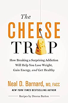 The Cheese Trap: How Breaking a Surprising Addiction Will Help You Lose Weight, Gain Energy, and Get Healthy (English Edition)