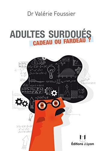 Adultes surdoués : cadeau ou fardeau - Valérie Foussier