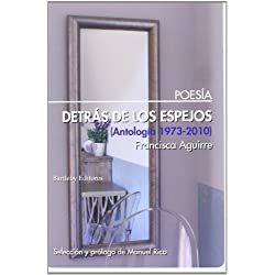Detrás De Los Espejos. Antología 1973-2010 (Poesia (bartleby))