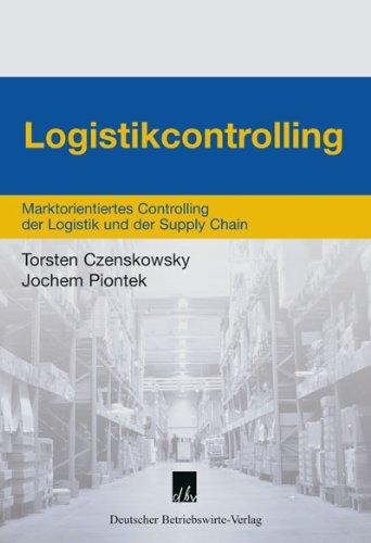 Logistikcontrolling. Marktorientiertes Controlling der Logistik und der Supply Chain
