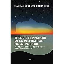 Théorie et pratique de la respiration Holotropique : Une nouvelle approche de l'exploration de soi et de la thérapie (French Edition)