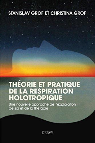 Théorie et pratique de la respiration Holotropique : Une nouvelle approche de l'exploration de soi et de la thérapie