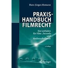 Praxishandbuch Filmrecht: Ein Leitfaden für Film-, Fernseh- und Medienschaffende: Ein Leitfaden Fur Film-, Fernseh- Und Medienschaffende