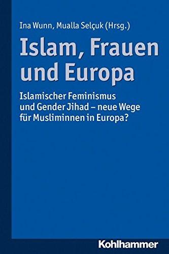Islam, Frauen und Europa: Islamischer Feminismus und Gender Jihad - neue Wege für Musliminnen in Europa