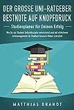 Der große Uni-Ratgeber: BESTNOTE AUF KNOPFDRUCK - Studienplaner für Deinen Erfolg: Wie Du als Student Selbstdisziplin entwickelst und mit effektivem Zeitmanagement im Studium bessere Noten schreibst