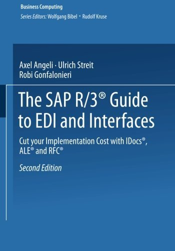 The SAP R/3?? Guide to EDI and Interfaces: Cut your Implementation Cost with IDocs??, ALE?? and RFC?? (XBusiness Computing) by Axel Angeli (2014-08-23)