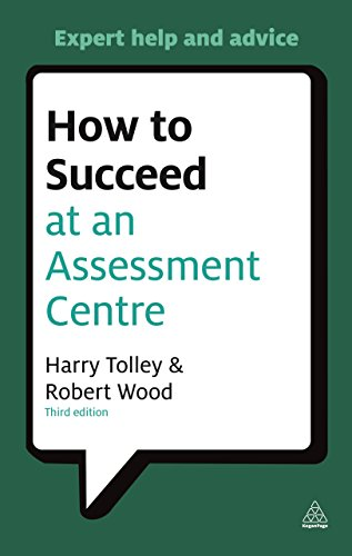 How to Succeed at an Assessment Centre: Essential Preparation for Psychometric Tests Group and Role-play Exercises Panel Interviews and Presentations (Testing Series) por Harry Tolley