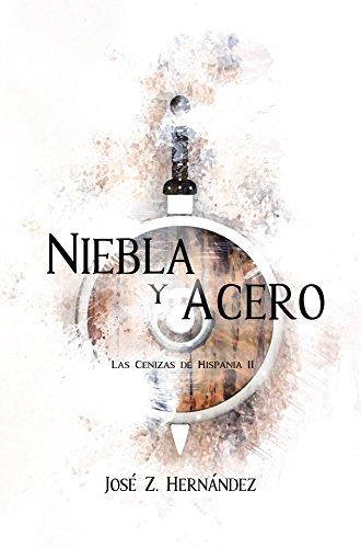 Niebla y Acero (Las Cenizas de Hispania nº 2) por José Zoilo Hernández González