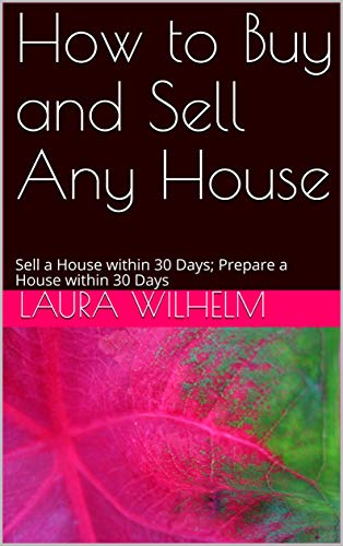 How to Buy and Sell Any House: Sell a House within 30 Days; Prepare a House within 30 Days (English Edition)