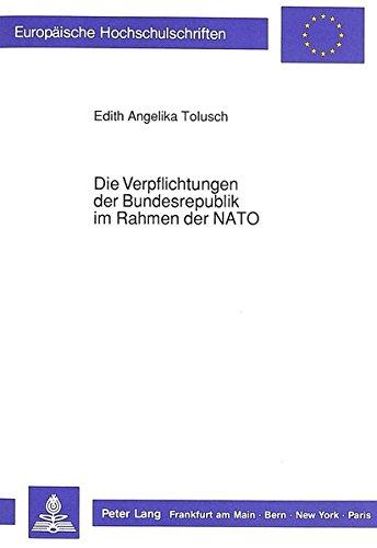 Die Verpflichtungen der Bundesrepublik im Rahmen der NATO: Eine völker- und verfassungsrechtliche Analyse am Beispiel der Zustimmung zur Stationierung ... / Series 2: Law / Série 2: Droit)