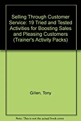 Selling Through Customer Service: 19 Tried and Tested Activities for Boosting Sales and Pleasing Customers (Trainer's Activity Packs)