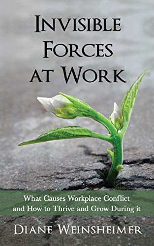 Invisible Forces at Work:: what causes workplace conflict and how to thrive and grow during it (English Edition)