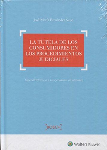 Tutela de los consumidores en los procedimientos judiciales, La por J. Mª Fernández Seijo
