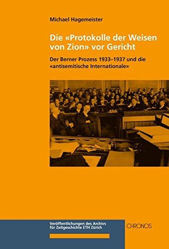 Die «Protokolle der Weisen von Zion» vor Gericht: Der Berner Prozess 1933-1937 und die «antisemitische Internationale»