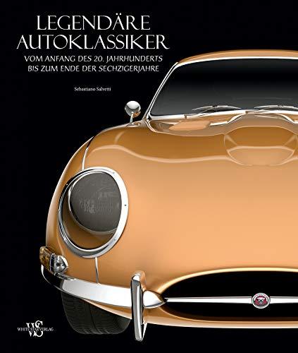 Legendäre Autoklassiker: Vom Anfang des 20. Jahrhunderts bis zum Ende der Sechzigerjahre. Ein Bildband mit über 200 Oldtimer Fotos - vom Porsche 911 bis zur Chevrolet Corvette C1 - Bücher über Oldtimer