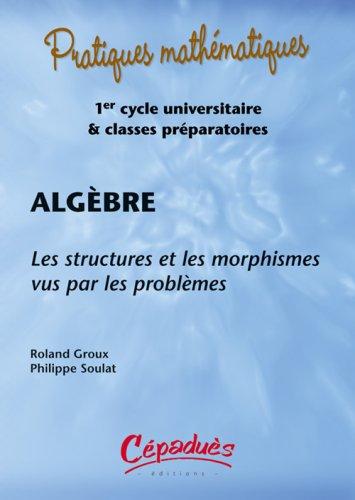 Algebre - les Structures et les Morphismes Vus par les Problemes - (avec les Corriges Sur Cederom)