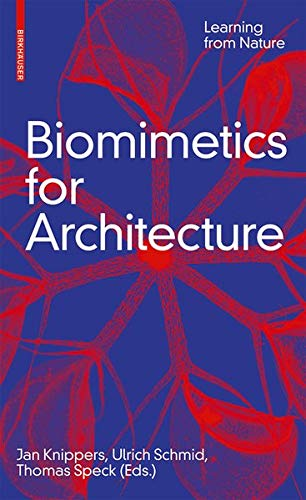 Biomimetics for Architecture: Learning from Nature di Jan Knippers,Ulrich Schmid,Thomas Speck