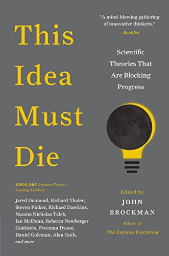 This Idea Must Die: Scientific Theories That Are Blocking Progress (Edge Question Series) par John Brockman