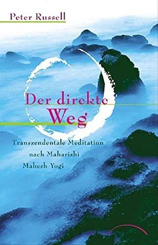 Der direkte Weg: Transzendentale Meditation nach Maharishi Yogi
