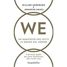 WE - Un manifesto per tutte le donne del mondo: Nove principi guida per dare un significato alla nostra vita (Italian Edition)