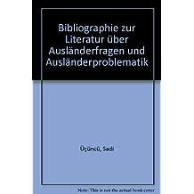 Bibliographie zur Literatur über Ausländerfragen und Ausländerproblematik