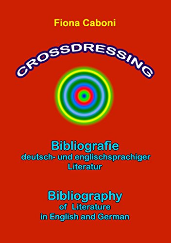 Crossdressing: Bibliographie deutsch- und englischsprachiger Literatur. Bibliography of Literature in English and German