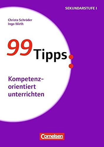 99 Tipps - Praxis-Ratgeber Schule für die Sekundarstufe I und II: Kompetenzorientiert unterrichten: Buch