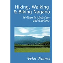 Hiking, Walking and Biking Nagano: 16 Tours in Ueda City and Environs (English Edition)