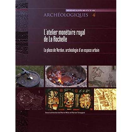 L'Atelier monétaire royal de la Rochelle : La place de Verdun : Archéologie d'un espace urbain