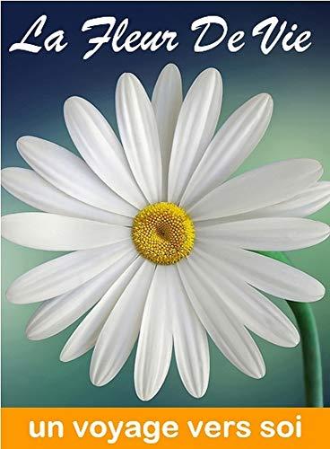Couverture du livre La Fleur De Vie: Un voyage vers Soi