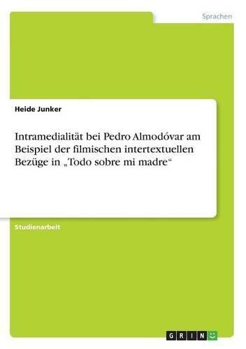 Intramedialität bei Pedro Almodóvar am Beispiel der filmischen intertextuellen Bezüge in Todo sobre mi madre