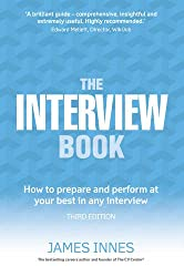 The Interview Book: How to Prepare and Perform at Your Best in Any Interview