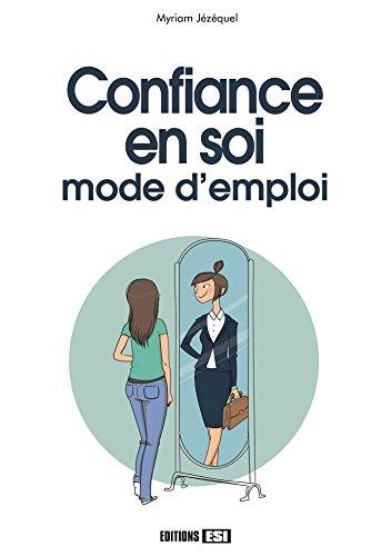 Confiance en soi : mode d'emploi par Myriam Jézéquel