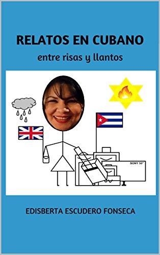 Descargar Libro RELATOS EN CUBANO: entre risas y llantos de Edisberta Escudero Fonseca