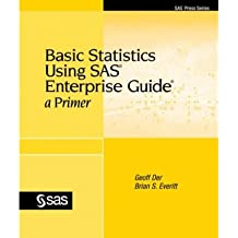 [(Basic Statistics Using SAS Enterprise Guide: A Primer)] [by: Geoff Der]