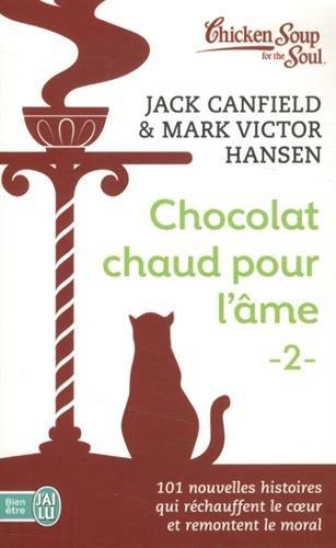 Chocolat chaud pour l'âme : Tome 2, 101 nouvelles histoires qui réchauffent le coeur et remontent le moral