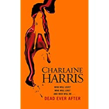 Dead Ever After: A True Blood Novel (Sookie Stackhouse 13)