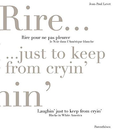 Rire pour ne pas pleurer : Le noir dans l'Amérique blanche / Laughin' Just to Keep from Cryin : Blacks in White America
