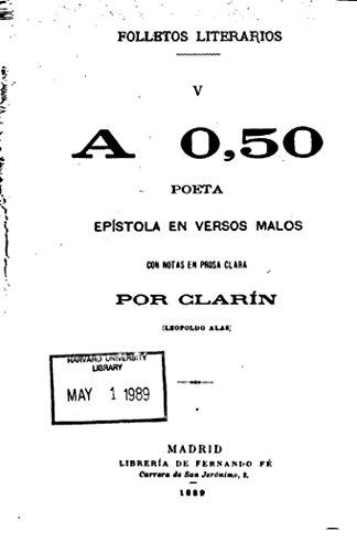 A Cincuenta Céntimos Poeta, Epístola en Versos Malos, con Notas en Prosa Clara por Leopoldo Alas