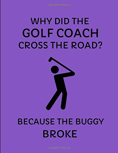 Why Did The Golf Coach Cross The Road? Because The Buggy Broke: Custom-Designed Notebook por InWriting WeTrust