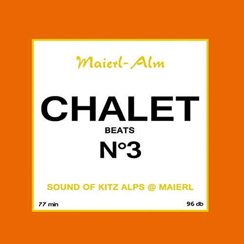 Chalet Beat No.3 - The Sound of Kitz Alps @ Maierl (Compiled by DJ Hoody) -