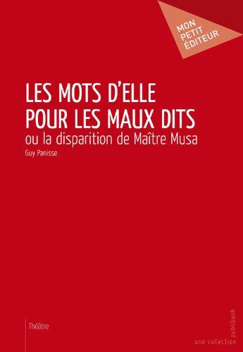 En ligne téléchargement Les Mots d'elle pour les maux dits: ou La disparition de Maître Musa pdf