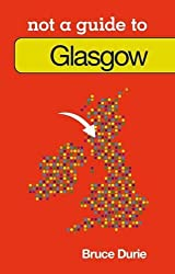 Glasgow: Not a Guide to
