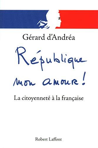 République mon amour ! par Gérard d' ANDREA