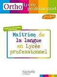 Ortho Lycée professionnel, 1re et Term. Bac Pro - Livre élève - Ed.2010: Maîtrise de la langue en lycée professionnel
