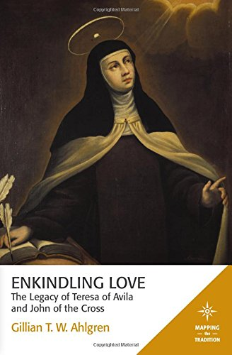 Enkindling Love: The Legacy of Teresa of Avila and John of the Cross (Mapping the Tradition) por Gillian T. W. Ahlgren
