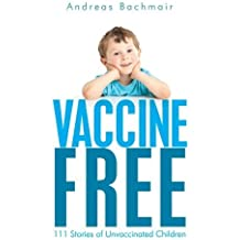 Vaccine Free: 111 Stories of Unvaccinated Children by Andreas Bachmair (2012-11-22)
